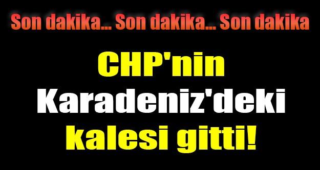 CHP'nin Karadeniz'deki kalesi gitti!