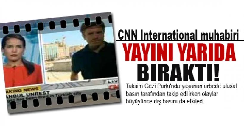 CNN International muhabiri yayını yarıda bıraktı!