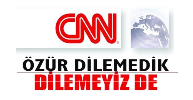 CNN International: Özür dilemedik
