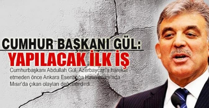 Cumhurbaşkanı Gül ilk açıklamayı yaptı!