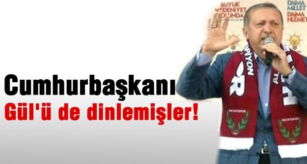 Cumhurbaşkanı Gül'ü de dinlemişler!