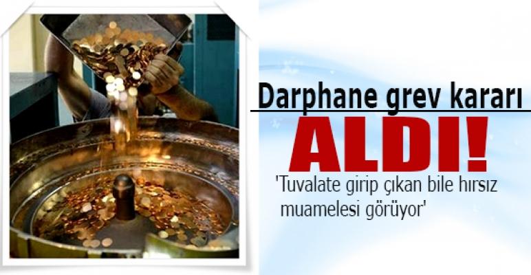 Darphane de grev kararı aldı!