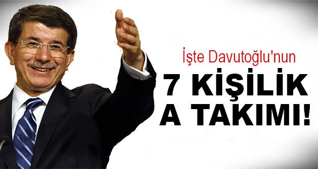 Davutoğlu'nun en yakınında olacak 7 isim!