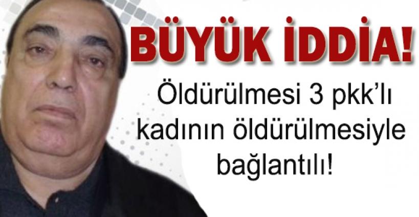 'Ded Hasan'ın öldürülmesi 3 PKK'lı kadının öldürülmesi ile irtibatlı'