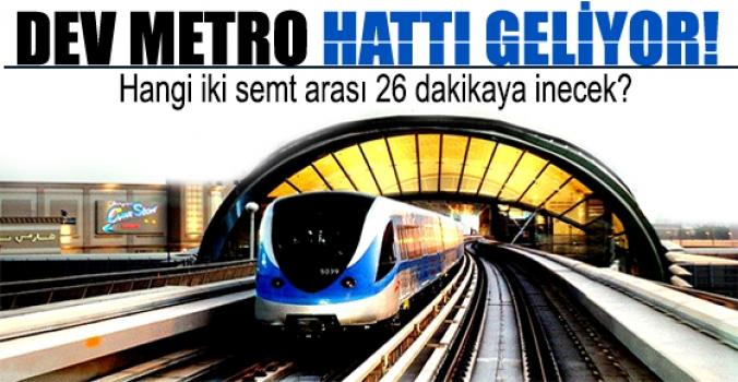 Dev metro hattı geliyor!