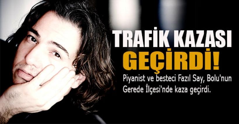 Dünyaca ünlü piyanist Fazıl Say trafik kazası geçirdi!