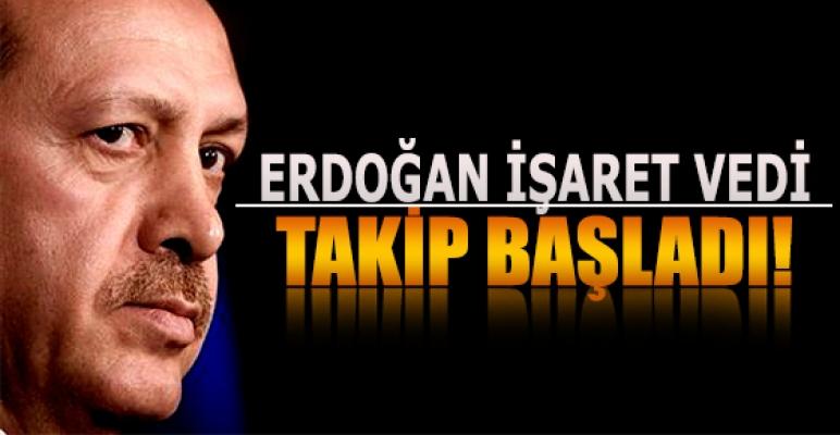 Erdoğan işaret verdi takip başladı!