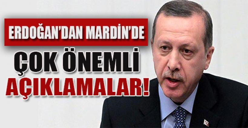 Erdoğan Mardin'de barış sürecine ilişkin çok önemli mesajlar verdi