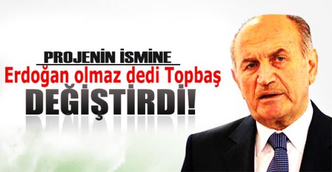 Erdoğan olmaz dedi Topbaş değiştirdi
