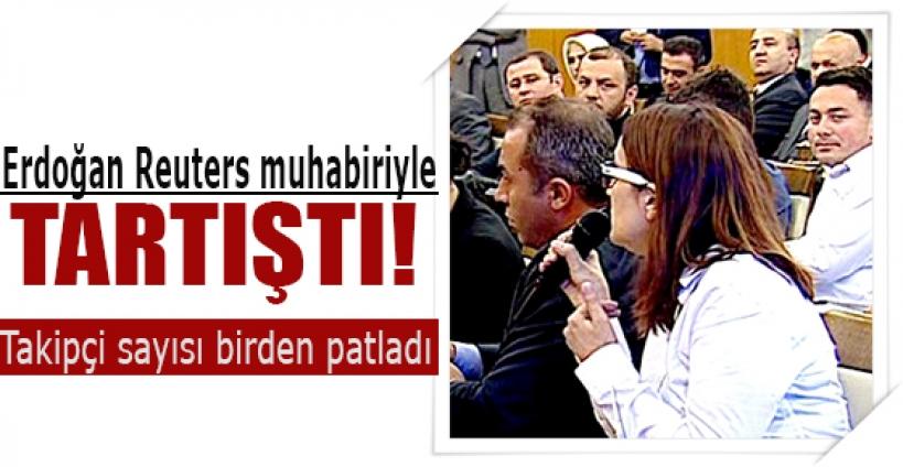 Erdoğan Reuters muhabiriyle tartıştı