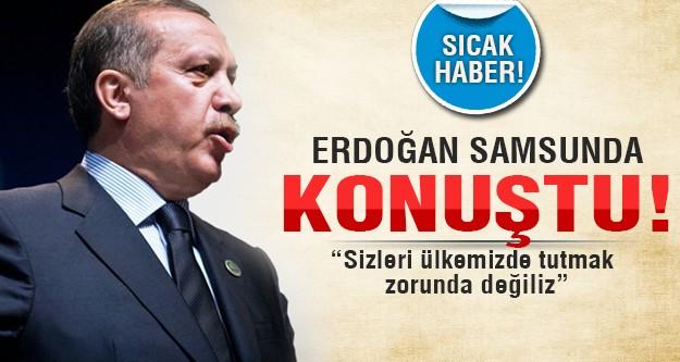Erdoğan Samsun'da konuştu!