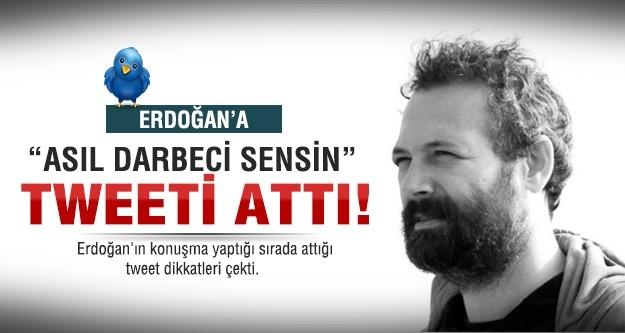 Erdoğan'a 'asıl darbeci sensin' tweeti