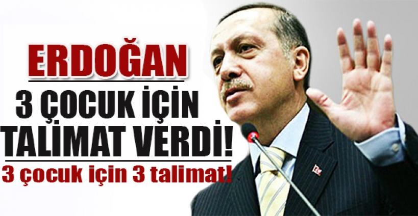 Erdoğan'dan 3 çocuk için vekillere 3 talimat