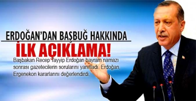 Erdoğan'dan Başbuğ hakkında ilk açıklama geldi...