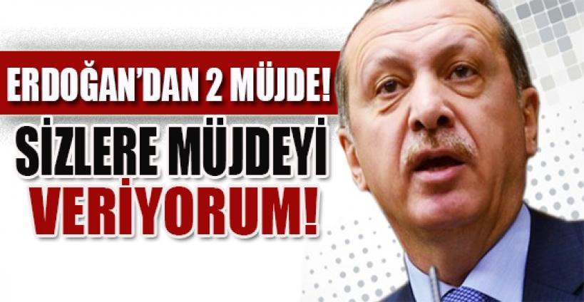 Erdoğan'dan Türkiye'ye 2 müjde birden