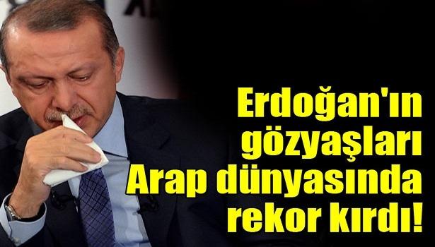 Erdoğan'ın gözyaşları Arap dünyasını da etkiledi