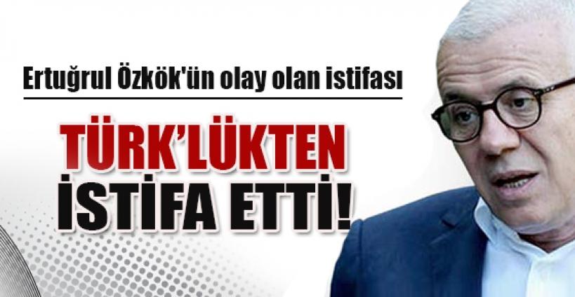Ertuğrul Özkök'ün olay olan istifası