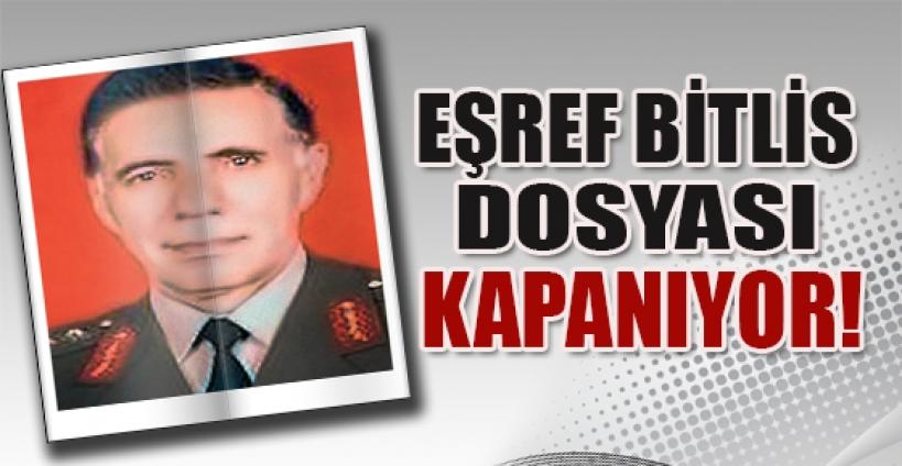 Eşref Bitlis dosyası kapanıyor!