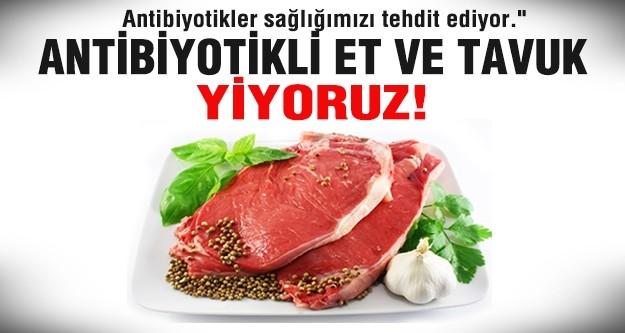Et ve tavukta skandal...Antibiyotikli et ve tavuk tüketiyoruz!