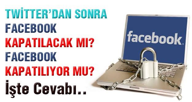 Facebook kapatılıyor mu? Facebook kapatılacak mı?