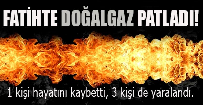 Fatih'te doğalgaz patlaması: 1 ölü
