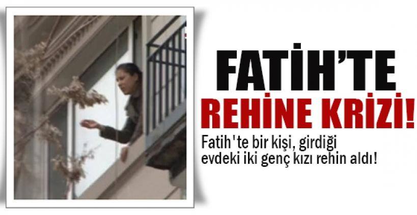 Fatih'te rehine krizi!