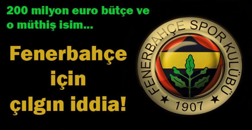 Fenerbahçe için çılgın iddia!