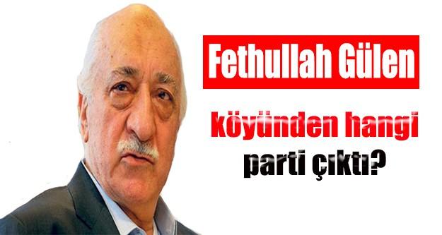 Fetullah Gülen'in köyünden hangi parti çıktı