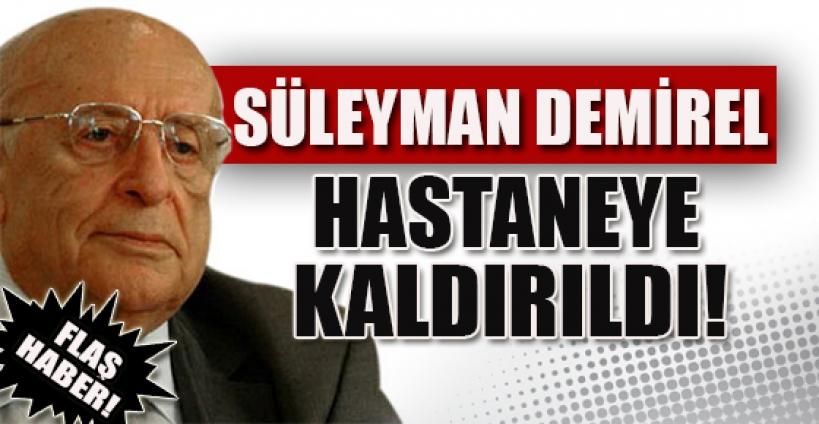 FLAŞ! Süleyman Demirel hastaneye kaldırıldı