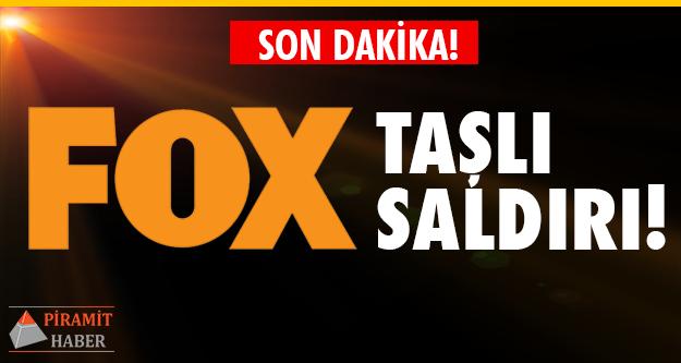 Fox TV'ye son dakika saldırı!