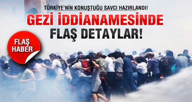 Gezi iddianamesinde flaş detaylar!