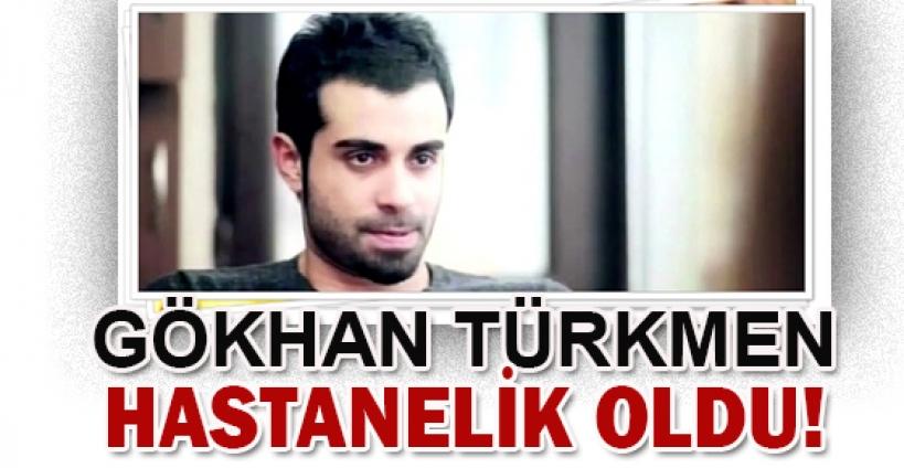 Gökhan Türkmen hastanelik oldu