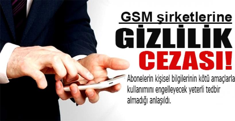 GSM şirketlerine 17 milyon lira 'gizlilik' cezası