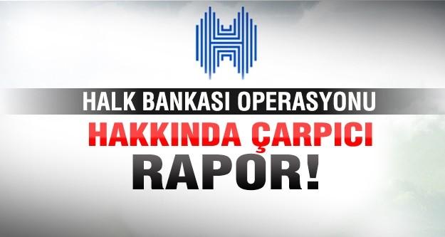 Halk Bankası operasyonu ile ilgili çarpıcı rapor!