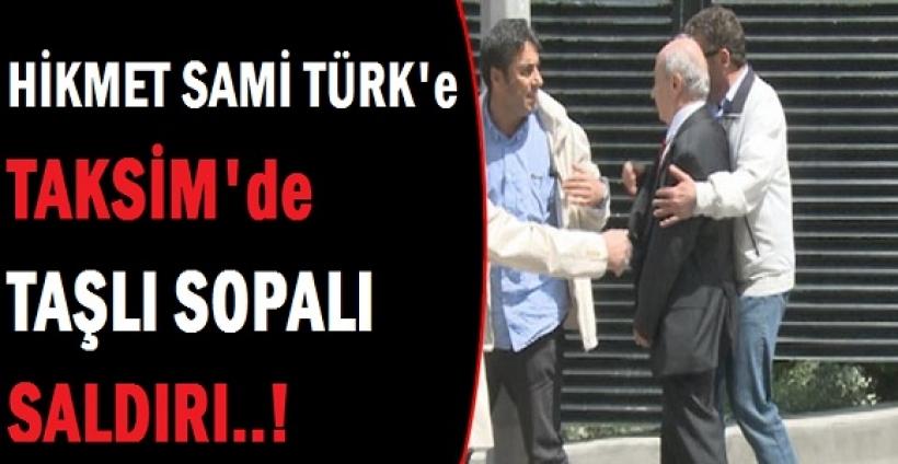 Hikmet Sami Türk'e Taksim'de taşlı sopalı saldırı