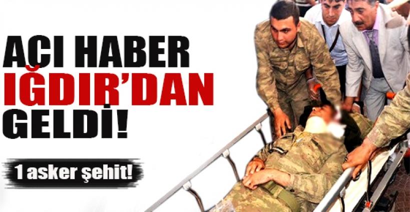 Iğdır'dan acı haber: 1 asker şehit!