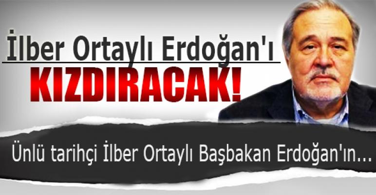 İlber ortaylı'dan Erdoğan'a ilginç çıkış...