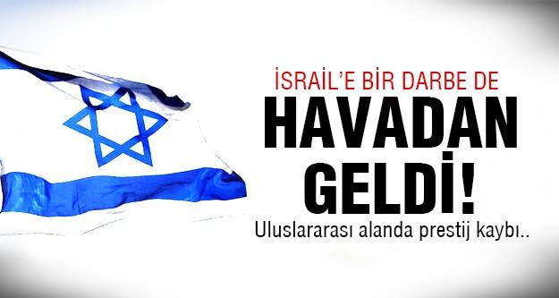 İsrail'e bu kez havadan darbe geldi!