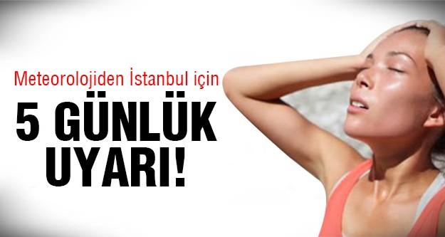 İstanbul için 5 günlük kritik uyarı!