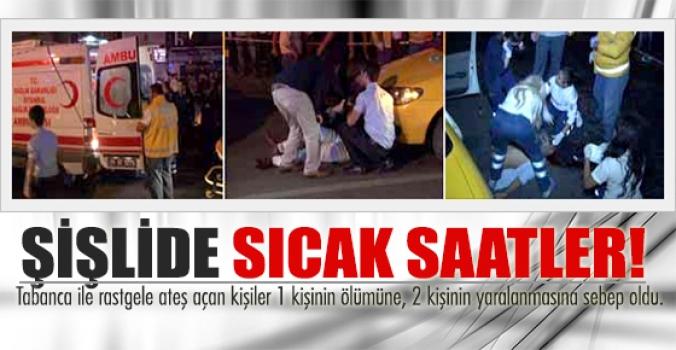 İstanbul Şişli'de sıcak saatler: 1 ölü, 2 yaralı