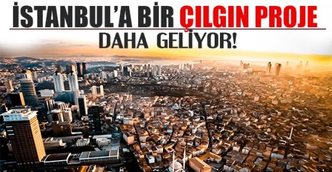İstanbul'a bir çılgın proje daha!