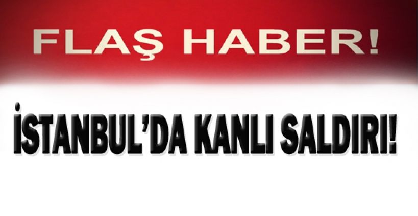 İstanbulda saldırı...