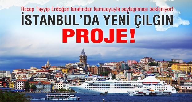 İstanbul'da yeni çılgın proje!