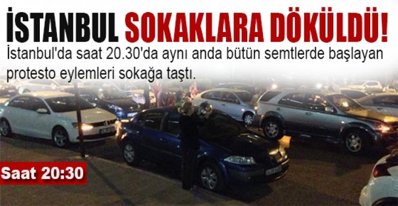 İstanbullu bu akşam sokaklara döküldü!