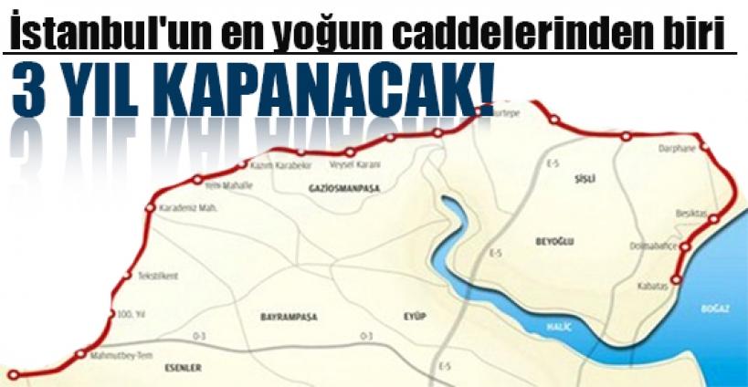 İstanbul'un en yoğun caddelerinden biri 3 yıl kapanacak