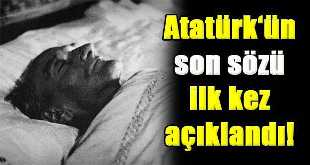 İşte Atatürk'ün ölmeden önceki son sözü