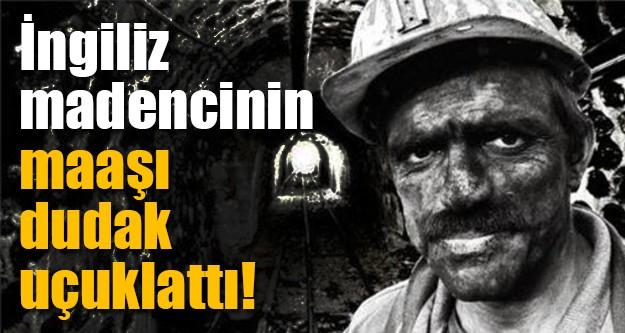 İşte İngiliz madencilerin maaşı?