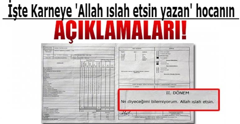 İşte Karneye 'Allah ıslah etsin yazan' hocanın açıklamaları...