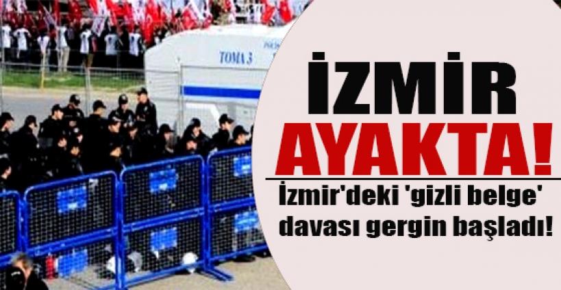 İzmir'deki 'gizli belge' davası gergin başladı
