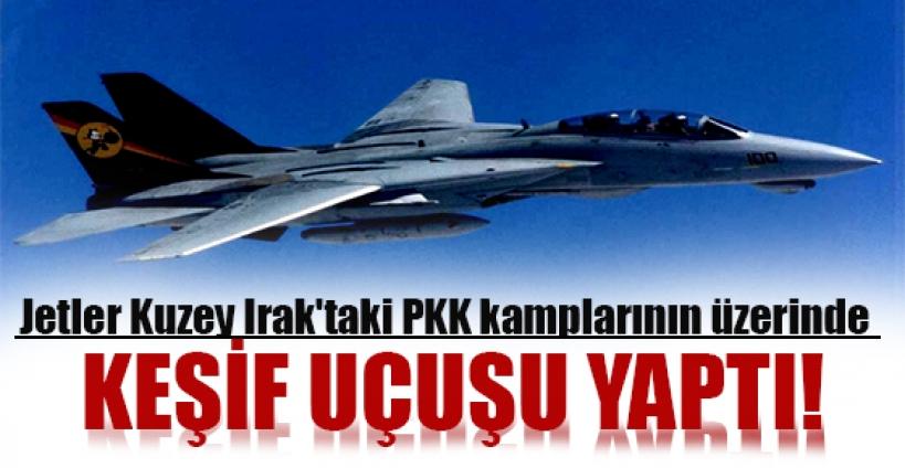 Jetler Kuzey Irak'taki PKK kamplarının üzerinde keşif uçuşu yaptı